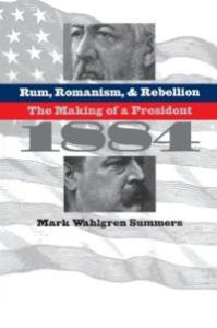 rum-romanism-rebellion-making-president-1884-mark-wahlgren-summers-paperback-cover-art